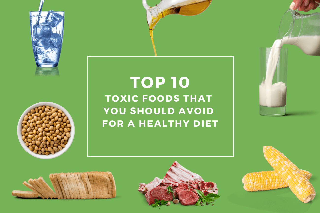 Top 10 Toxic Foods That You Should Avoid For A Healthy Diet