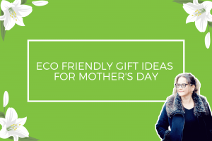 Eco Friendly Gift Ideas For Mother's Day