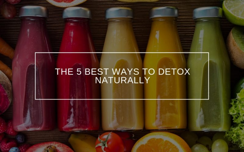 The 5 Best Ways To Detox Naturally