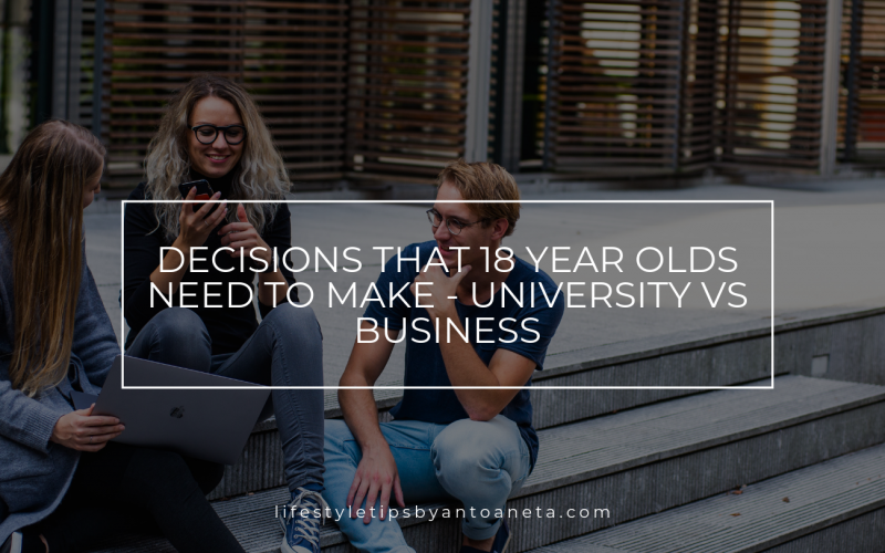 Decisions That 18 Year Olds Need To Make University Vs Business