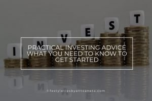 Practical Investing Advice What You Need To Know To Get Started