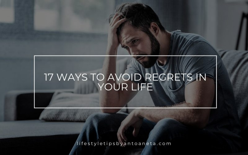 17 Ways To Avoid Regrets In Your Life