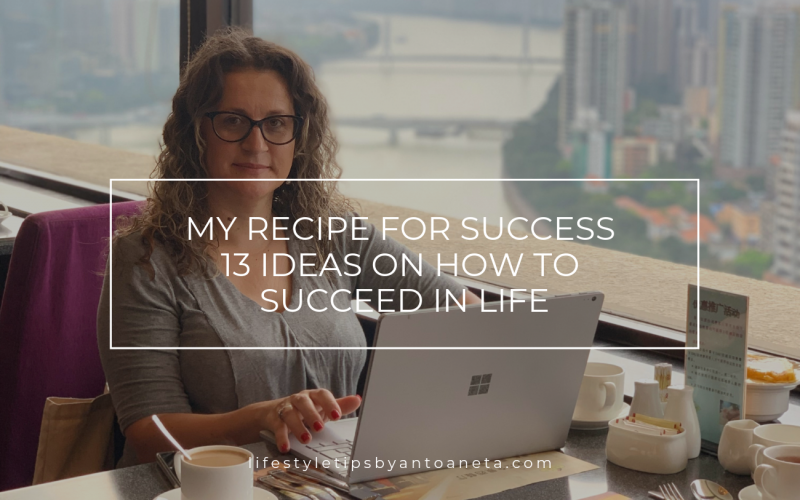 My Recipe For Success – 13 Ideas On How To Succeed In Life