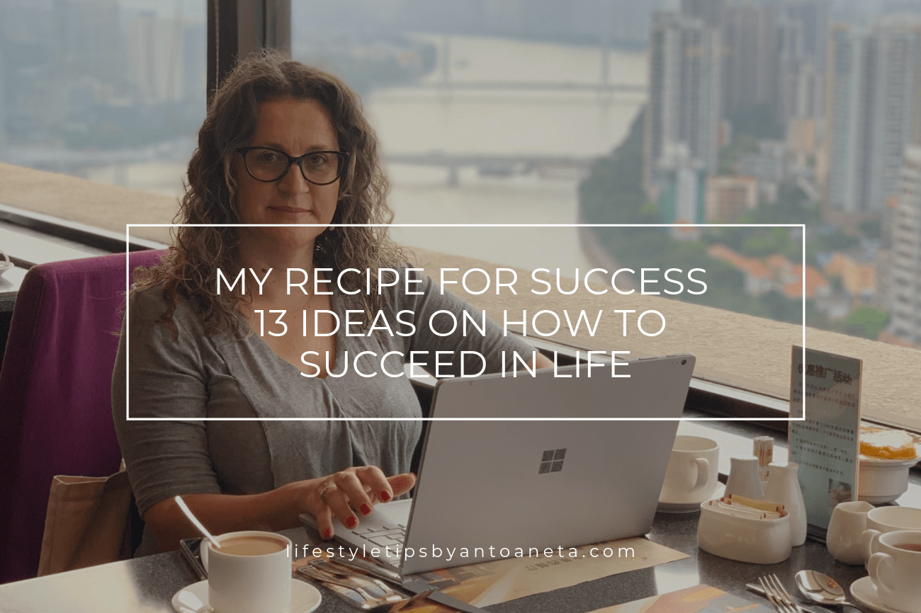 My Recipe For Success – 13 Ideas On How To Be Successful
