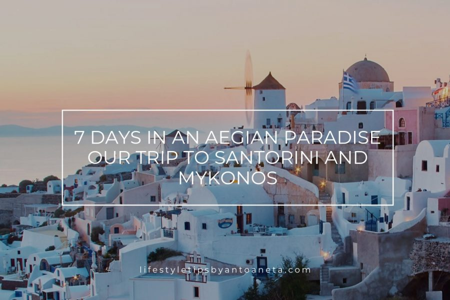 7 days in an Aegian Paradise – Our trip to Santorini and Mykonos