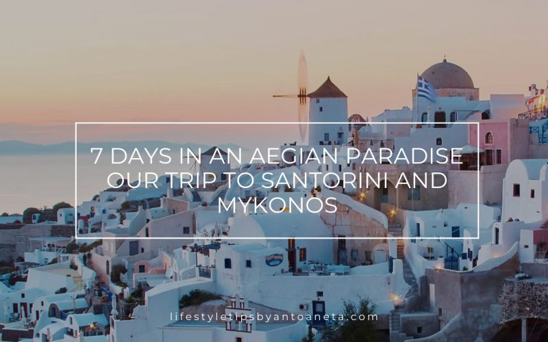 7 days in an Aegian Paradise - Our trip to Santorini and Mykonos
