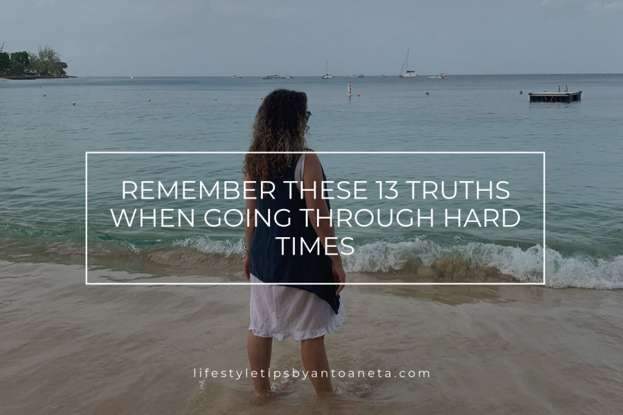Remember these 13 truths when going through hard times