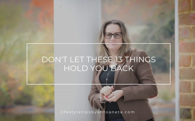 Dont Let These 13 Things Hold You Back