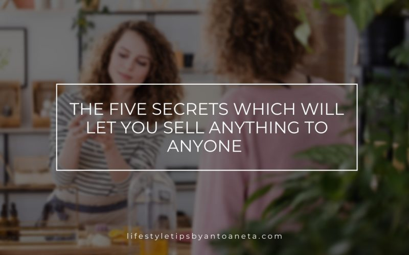 The Five Secrets Which Will Let You Sell Anything To Anyone