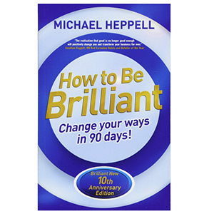 How To Be Brilliant Michael Heppell