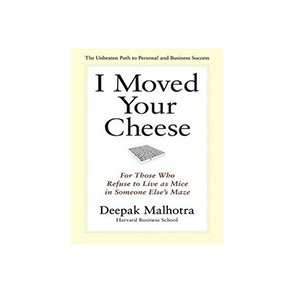 I Moved Your Cheese Deepak Malhotra