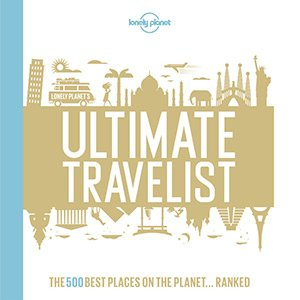 Lonely Planet's Ultimate Travelist The 500 Best Places On The Planet