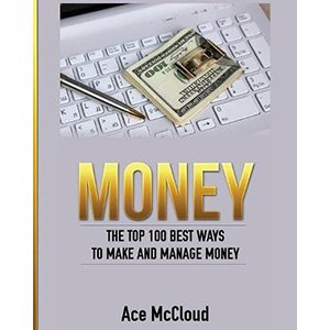 Money The Top 100 Best Ways To Make And Manage Money
