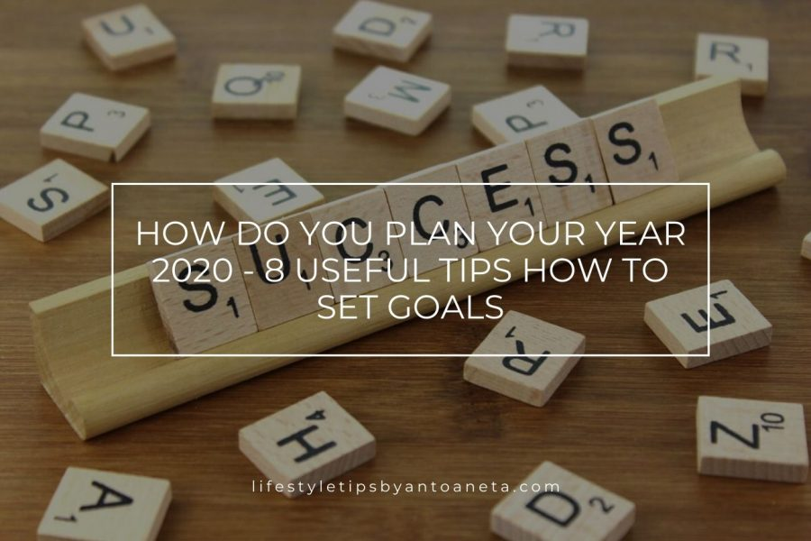 How do you plan your year 2020 – 8 useful tips on setting goals