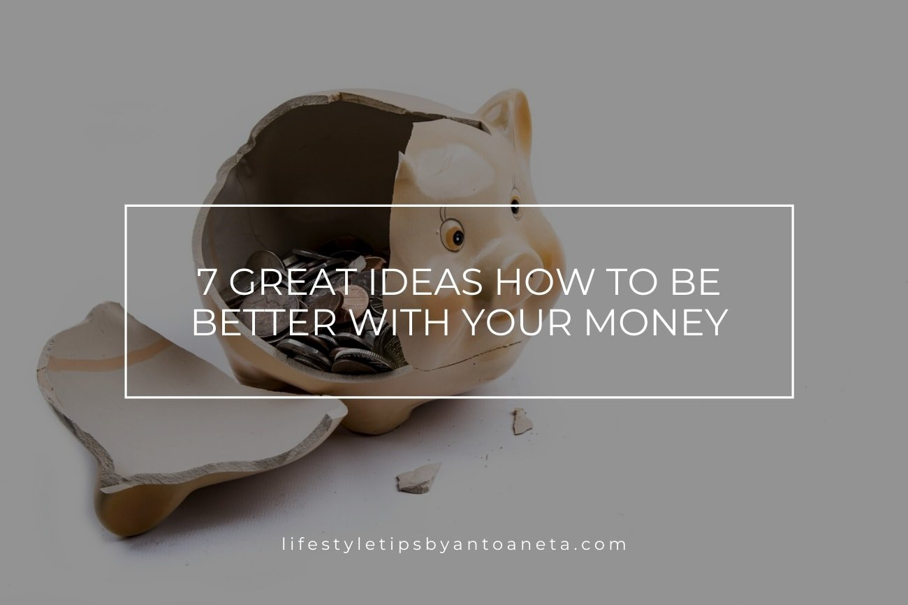 7 Great Ideas How To Be Better With Your Money - Financial Stability