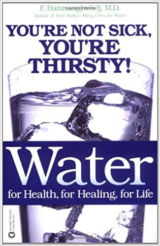 Water: For Health, for Healing, for Life: You're Not Sick, You're Thirsty