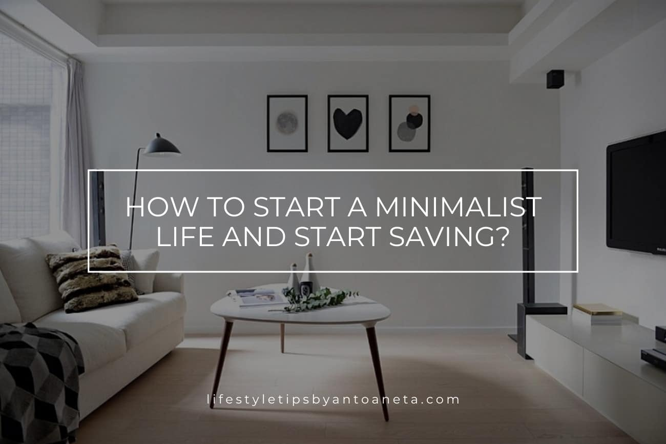 How To Start A Minimalist Life And Start Saving