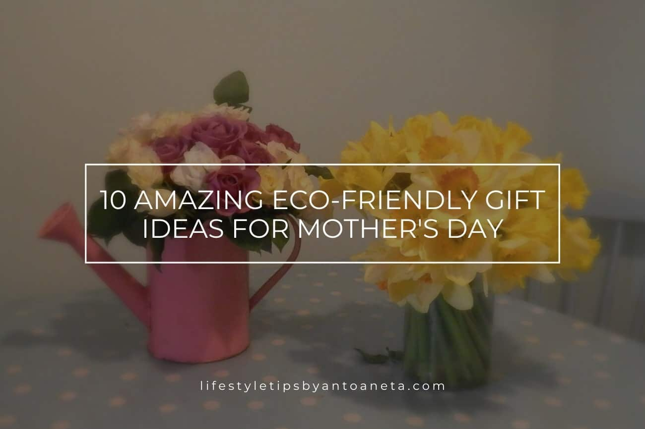 10 Amazing Eco Friendly Gift Ideas For Mother's Day