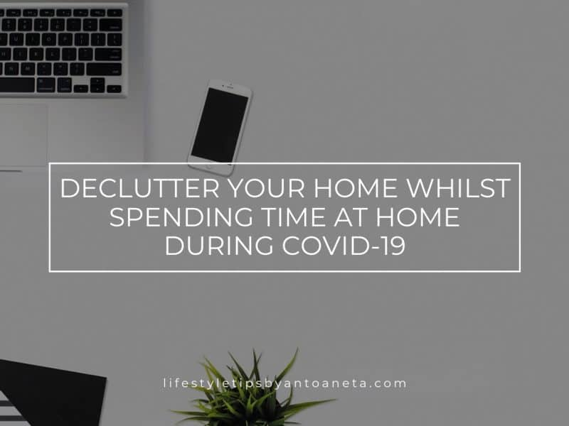 Declutter Your Home Whilst Spending Time At Home During Covid 19