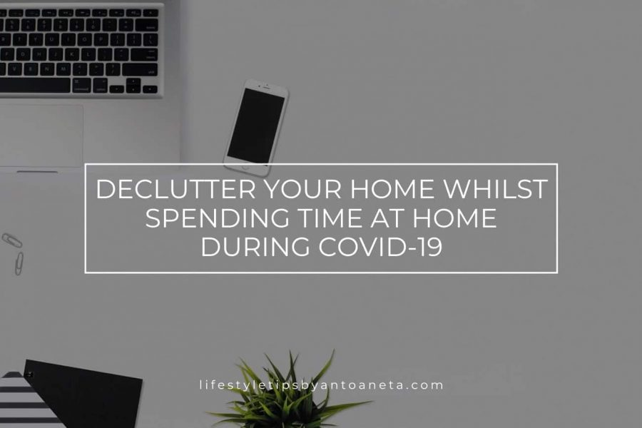 Declutter Your Home whilst spending time at home during COVID-19