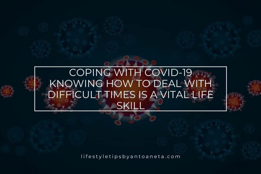 Coping with COVID-19 – Knowing How to Deal with Difficult Times is a Vital Life Skill