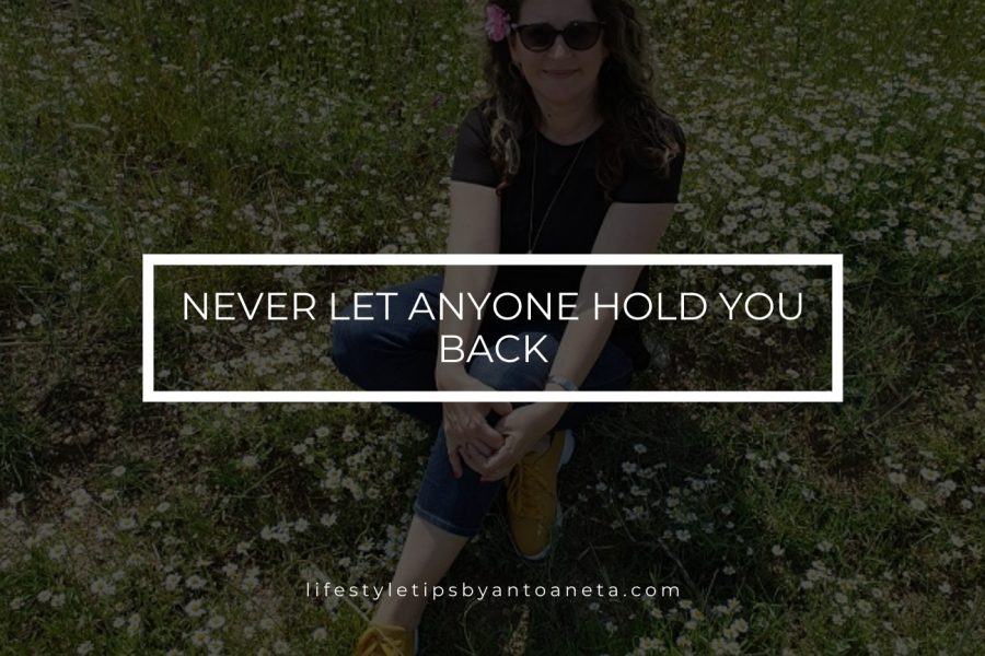 Never let anyone hold you back
