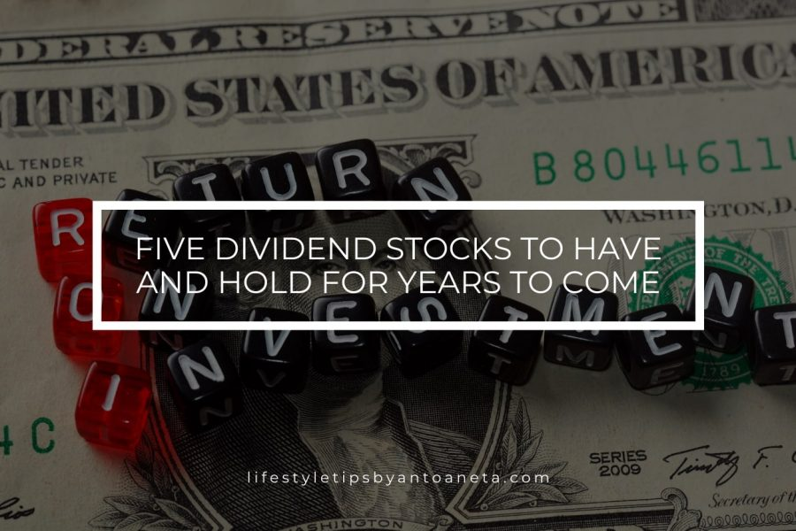 Five dividend stocks to have and hold for years to come
