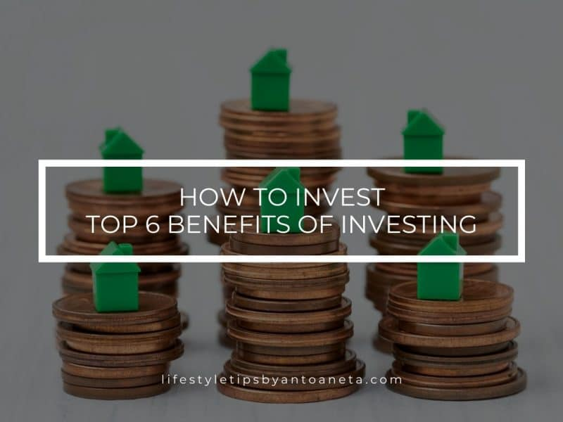 How To Invest The Top 6 Benefits Of Investing