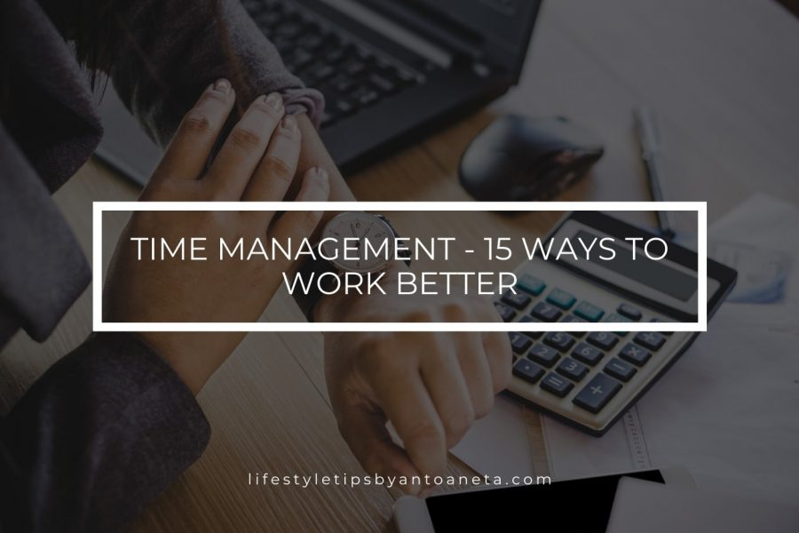 Time Management – 15 Ways to Work Better