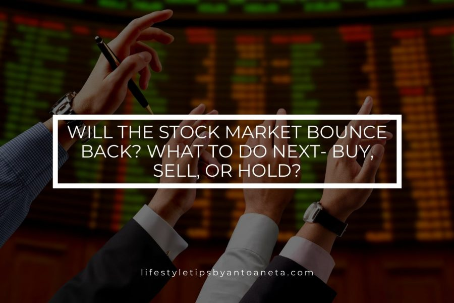 Will The Stock Market Bounce Back? What to do next – buy, sell, or hold?