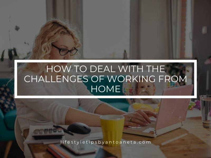 How To Deal With The Challenges Of Working From Home