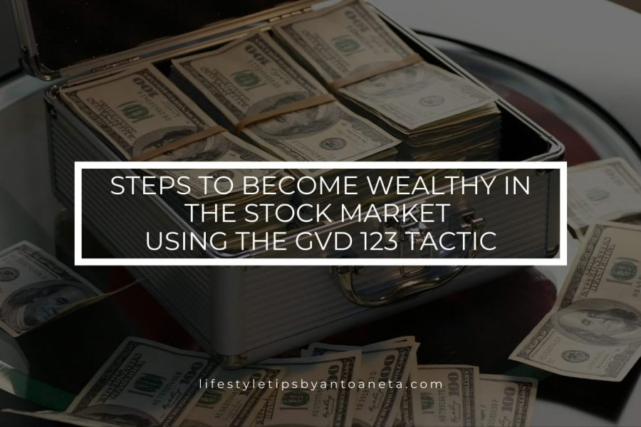 Steps To Become Wealthy In The Stock Market Using The GVD 123 Tactic