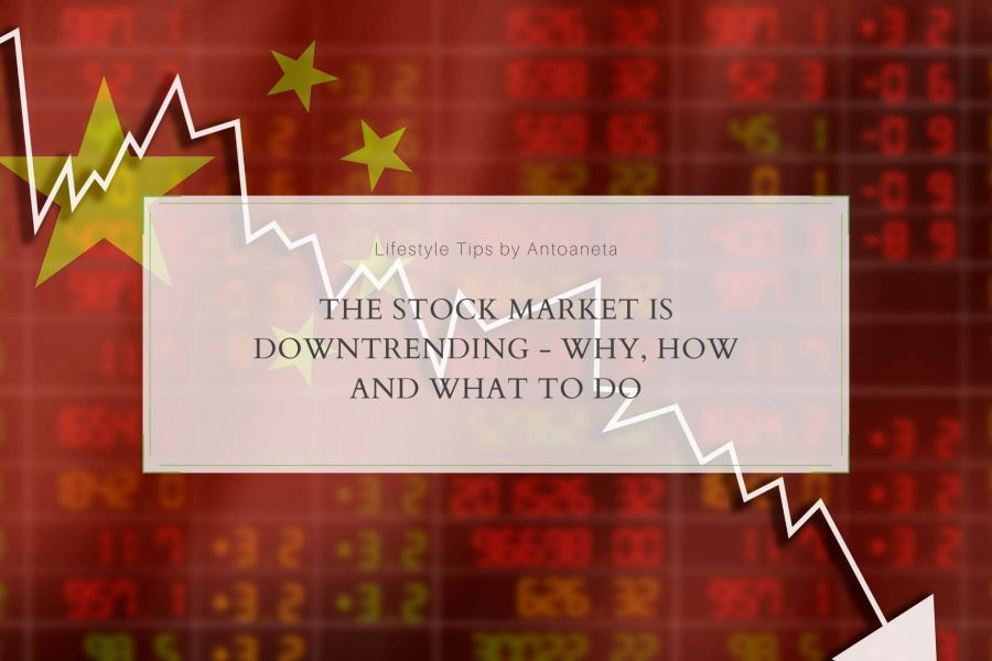 The Stock Market is Downtrending – Why, How and What to Do