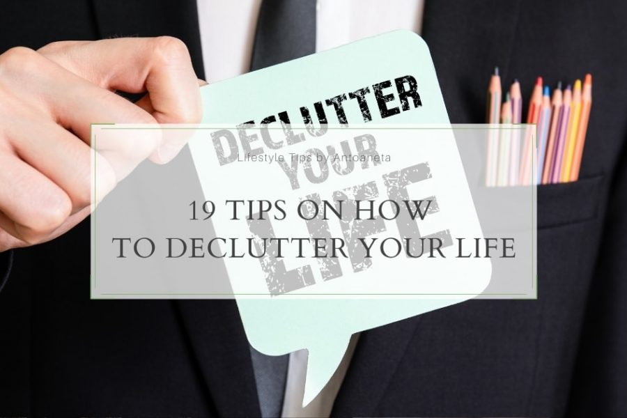 19 Tips On How To Declutter Your Life