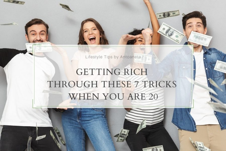 Getting Rich Through These 7 Tricks When You Are 20