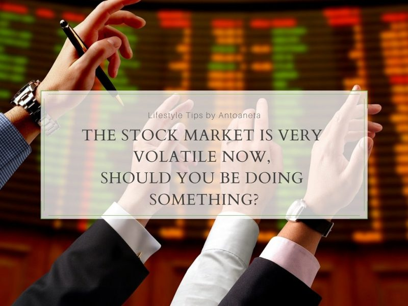 The Stock Market Is Very Volatile Now, Should You Be Doing Something?