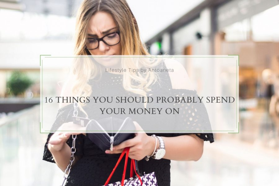 16 Things You Should Probably Spend Your Money On