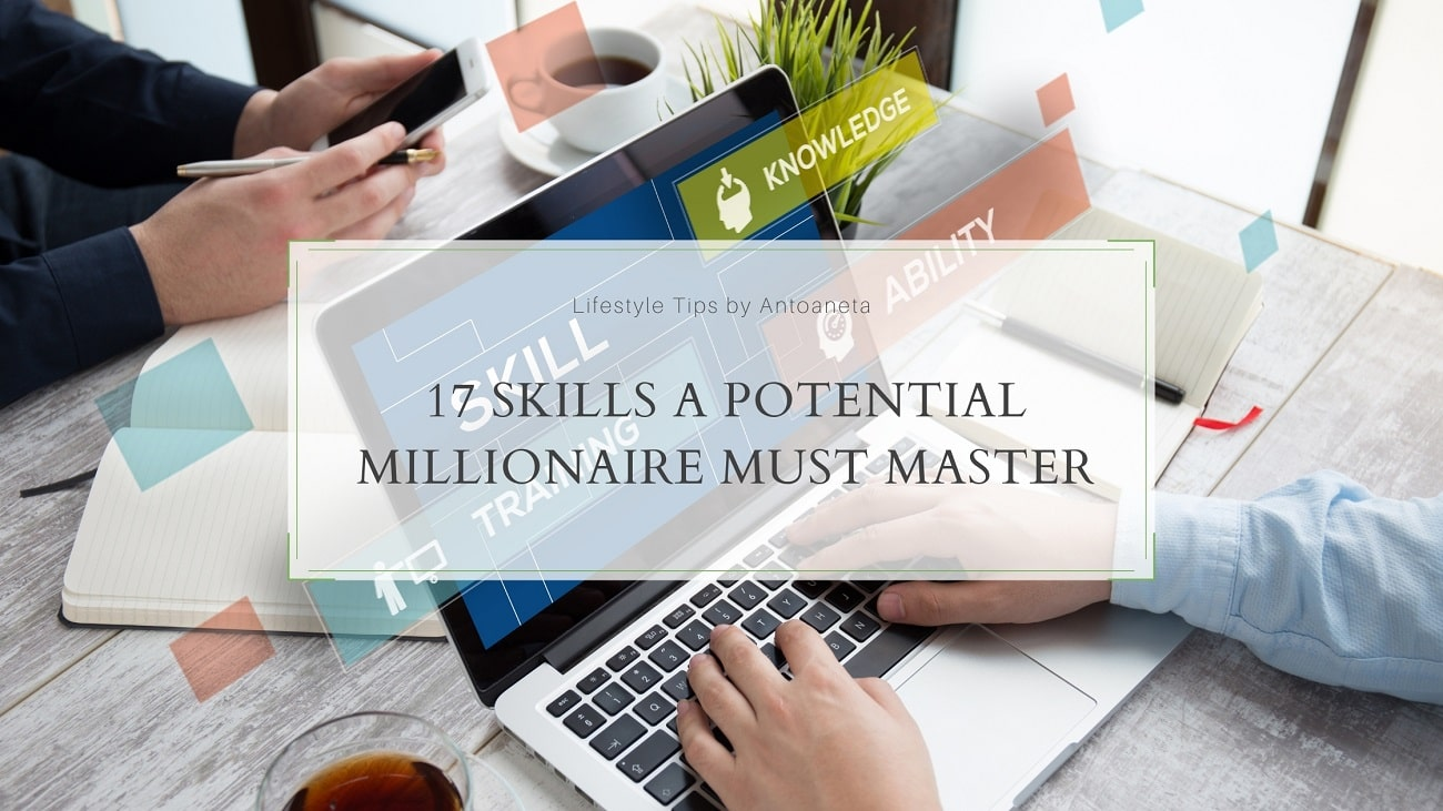 17 Skills A Potential Millionaire Must Master