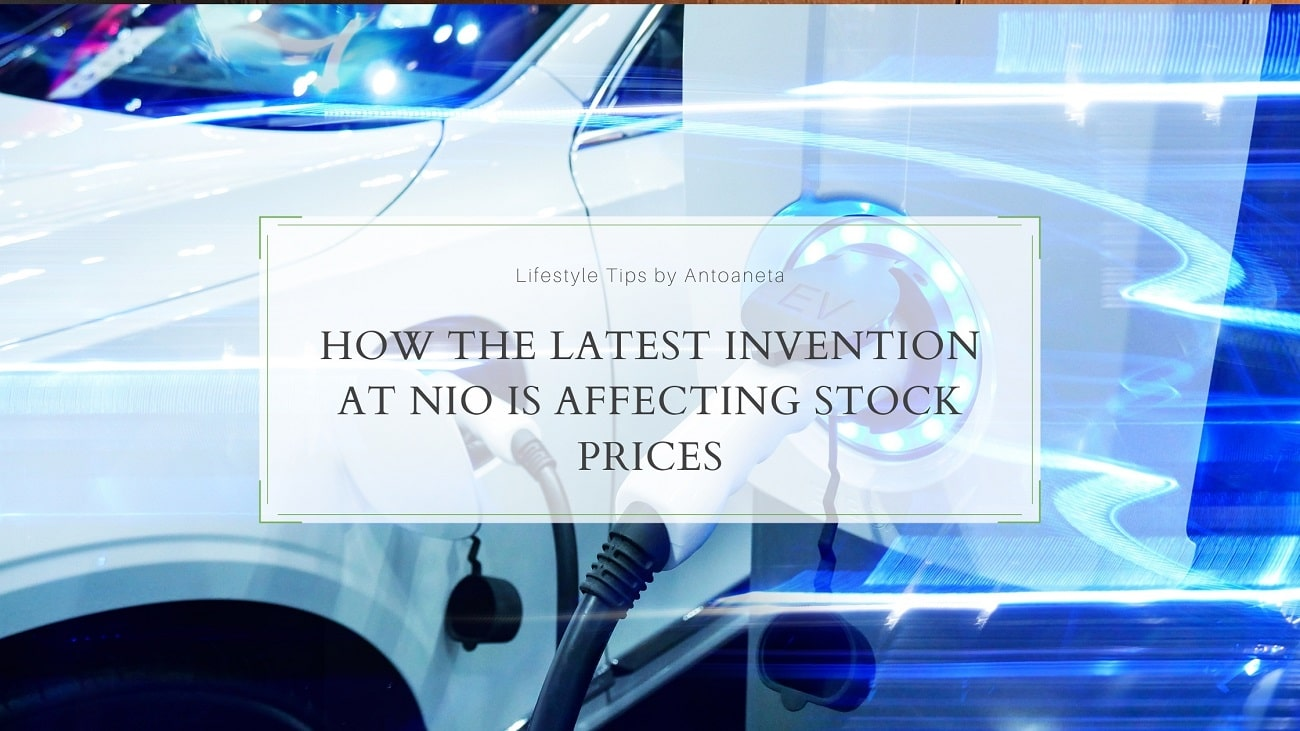 How The Latest Invention At Nio Is Affecting Stock Prices