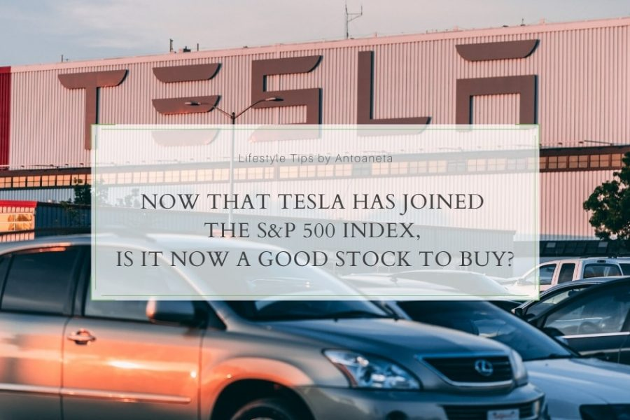 Now That Tesla Has Joined The S&P 500 Index, Is It Now A Good Stock To Buy?