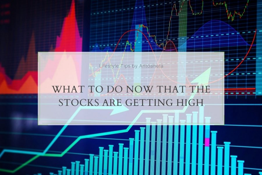 What To Do Now That The Stocks Are Getting High