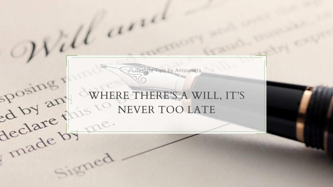 Where There's A Will, It's Never Too Late