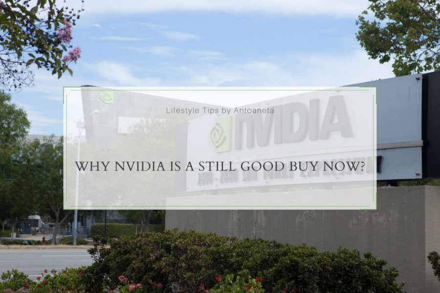 Why NVIDIA is a Still Good Buy Now?