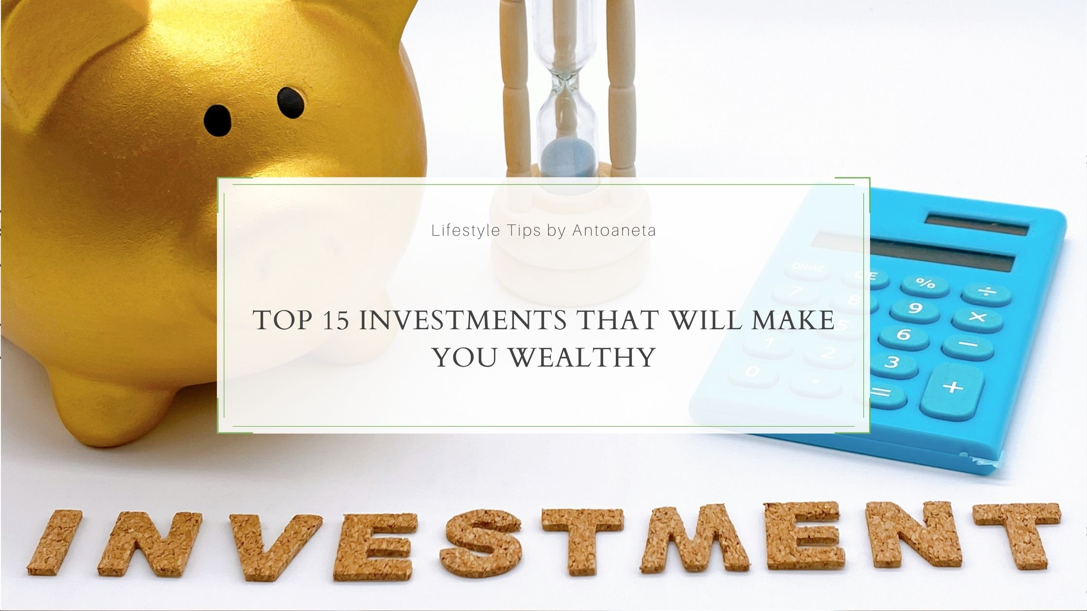 Top 15 Investments That Will Make You Wealthy
