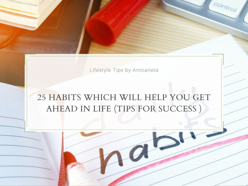 25 Habits Which Will Help You Get Ahead in Life (Tips for Success)