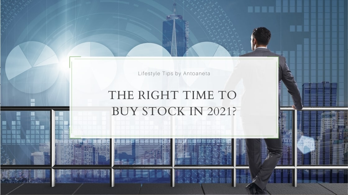 The Right Time To Buy Stock In 2021