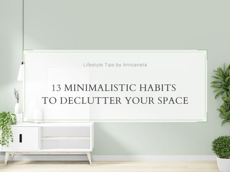 13 Minimalistic Habits To Declutter Your Space