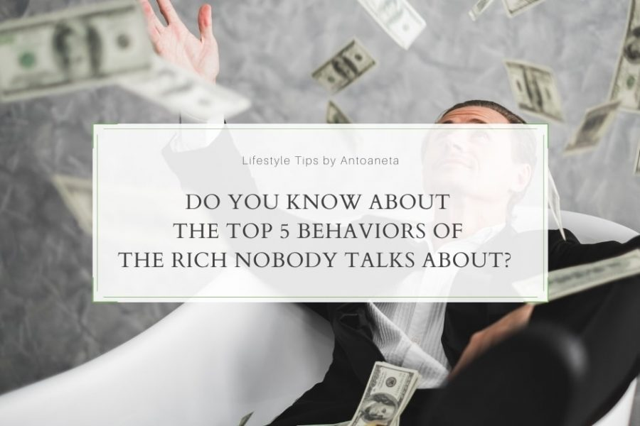 Do You Know About The Top 5 Behaviors Of The Rich Nobody Talks About?