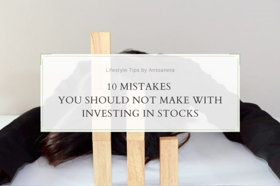 10 Mistakes You Should Not Make With Investing In Stocks