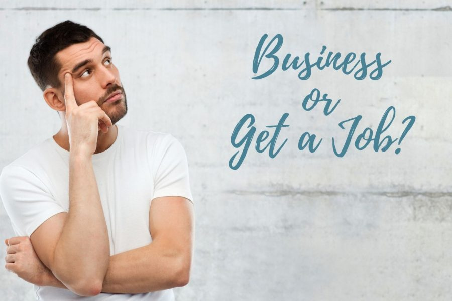 Should You Start A Business Or Get A Job?